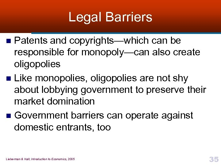 Legal Barriers Patents and copyrights—which can be responsible for monopoly—can also create oligopolies n