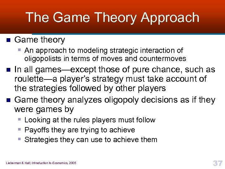 The Game Theory Approach n Game theory § An approach to modeling strategic interaction