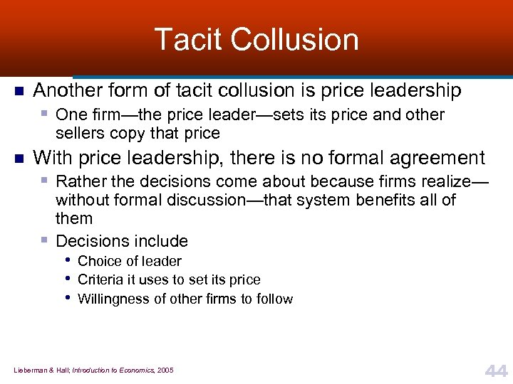 Tacit Collusion n Another form of tacit collusion is price leadership § One firm—the