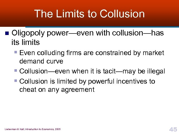 The Limits to Collusion n Oligopoly power—even with collusion—has its limits § Even colluding