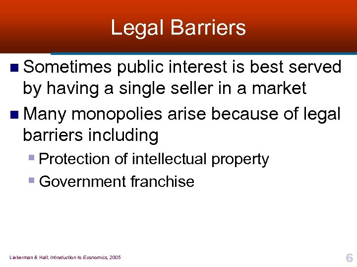 Legal Barriers n Sometimes public interest is best served by having a single seller