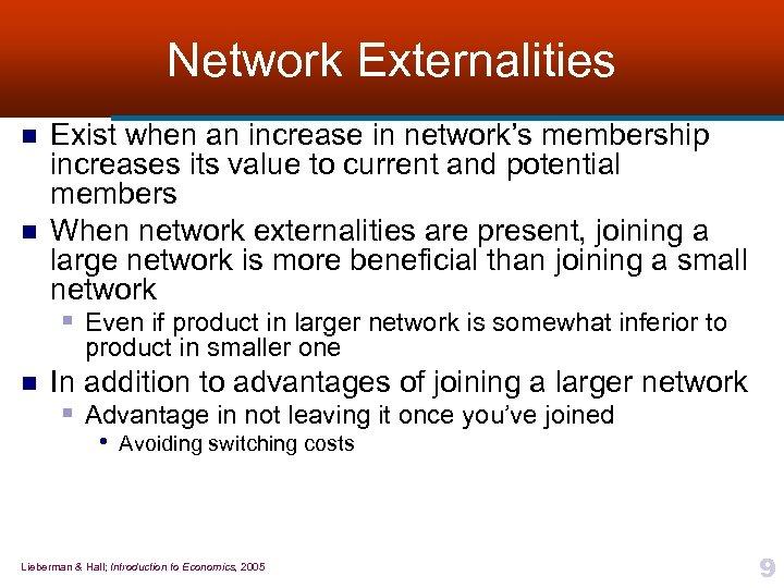 Network Externalities n n Exist when an increase in network's membership increases its value