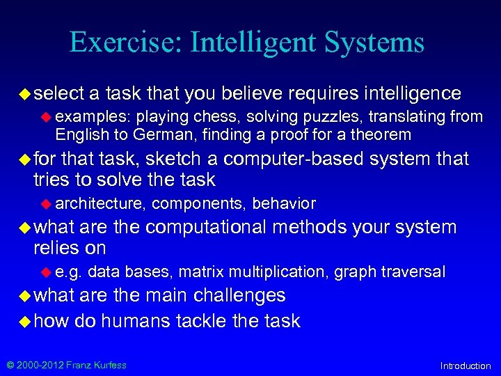 Exercise: Intelligent Systems u select a task that you believe requires intelligence u examples: