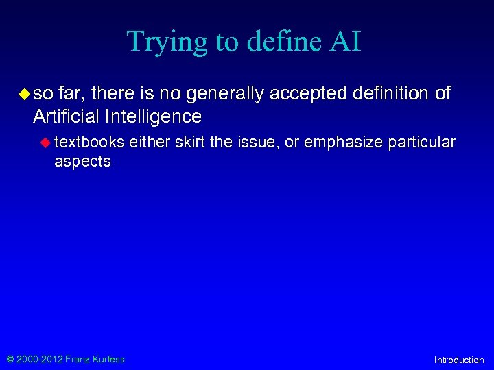 Trying to define AI u so far, there is no generally accepted definition of
