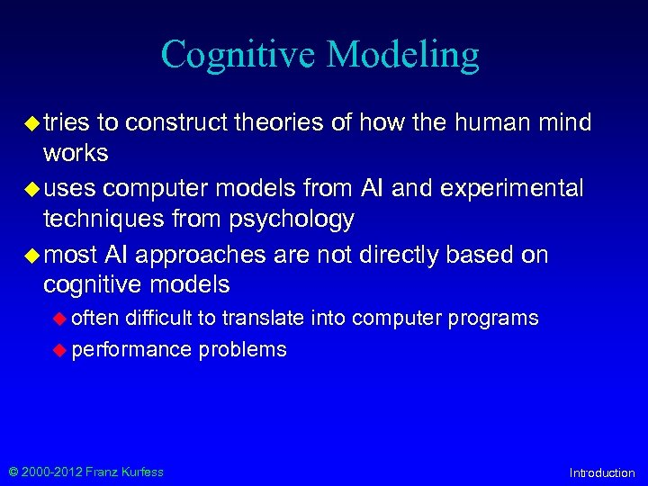 Cognitive Modeling u tries to construct theories of how the human mind works u