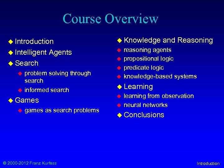 Course Overview u Introduction u Knowledge u Intelligent u Agents u Search u u