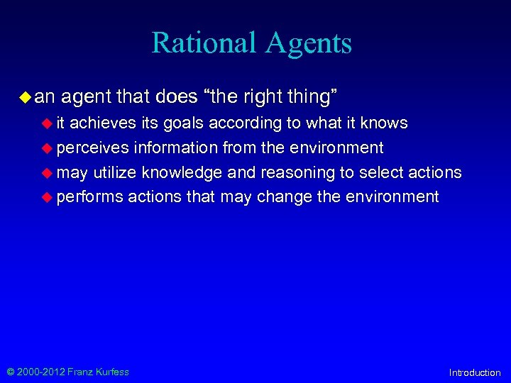 "Rational Agents u an agent that does ""the right thing"" u it achieves its"
