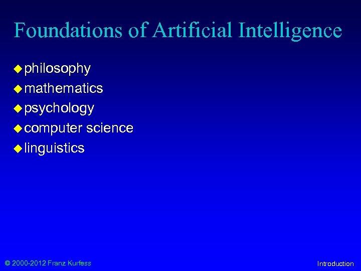 Foundations of Artificial Intelligence u philosophy u mathematics u psychology u computer science u