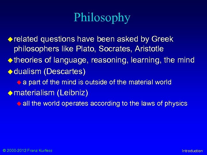 Philosophy u related questions have been asked by Greek philosophers like Plato, Socrates, Aristotle