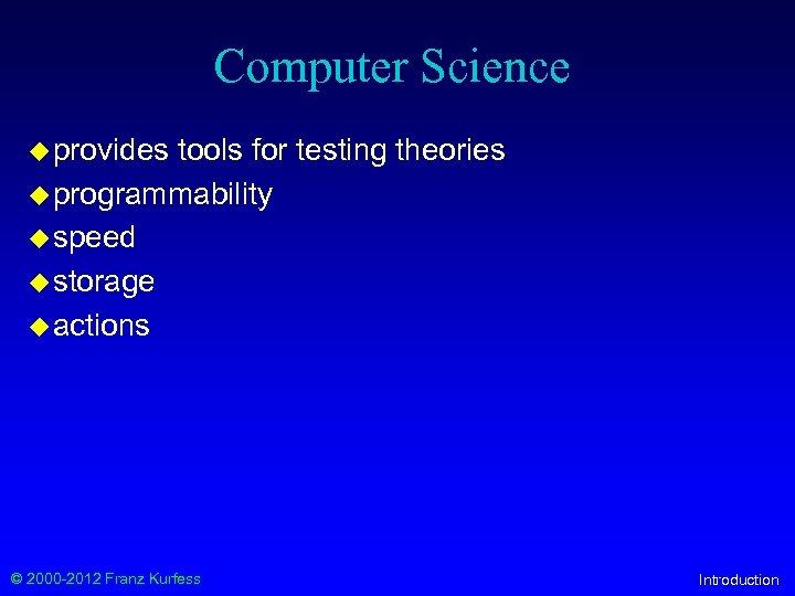 Computer Science u provides tools for testing theories u programmability u speed u storage