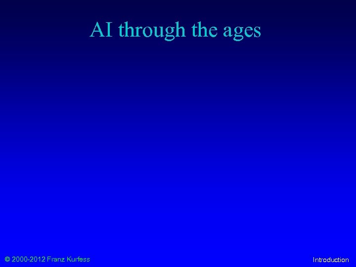 AI through the ages © 2000 -2012 Franz Kurfess Introduction