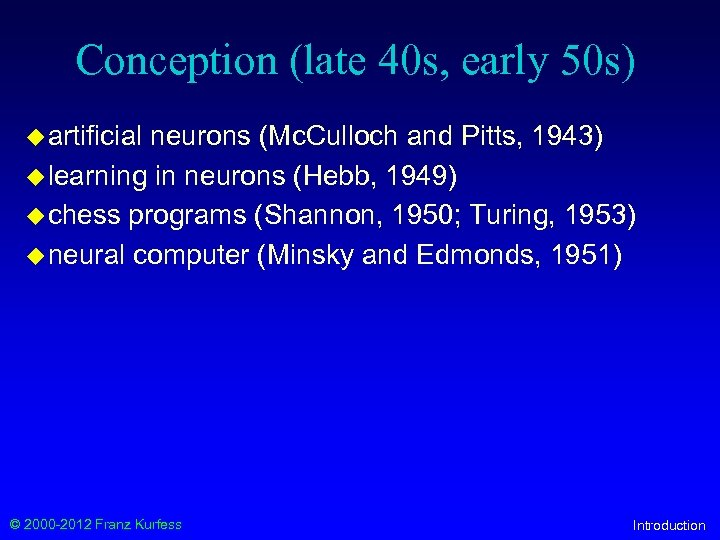 Conception (late 40 s, early 50 s) u artificial neurons (Mc. Culloch and Pitts,
