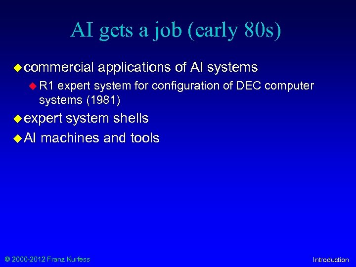 AI gets a job (early 80 s) u commercial applications of AI systems u