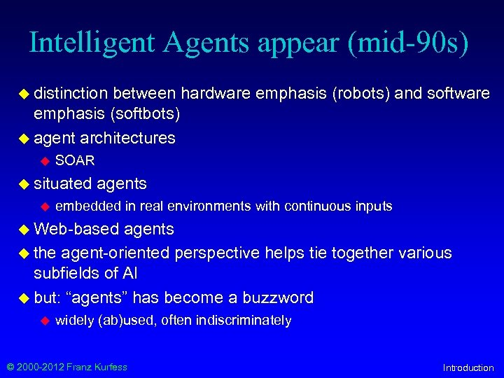 Intelligent Agents appear (mid-90 s) u distinction between hardware emphasis (robots) and software emphasis