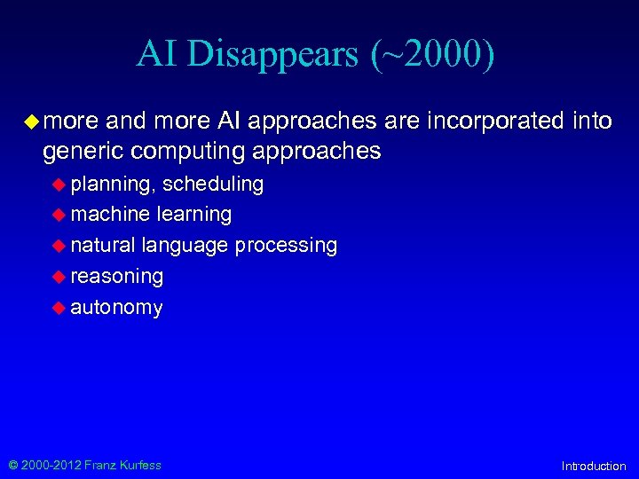 AI Disappears (~2000) u more and more AI approaches are incorporated into generic computing