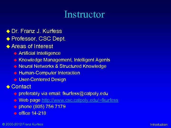Instructor u Dr. Franz J. Kurfess u Professor, CSC Dept. u Areas of Interest