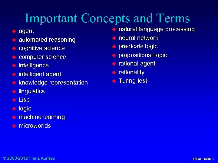Important Concepts and Terms u u u agent automated reasoning cognitive science computer science