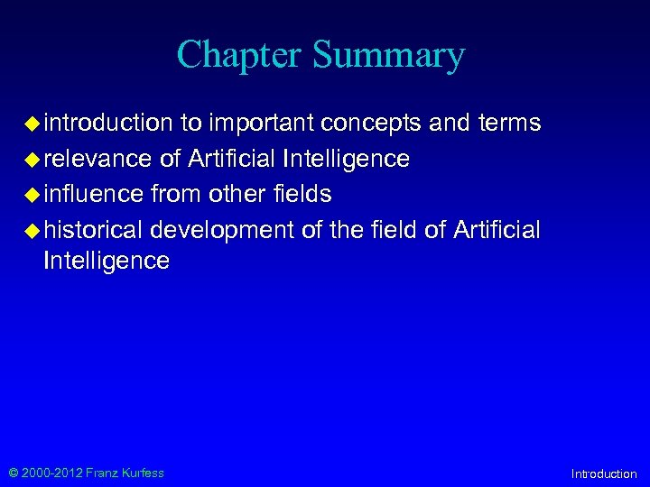 Chapter Summary u introduction to important concepts and terms u relevance of Artificial Intelligence