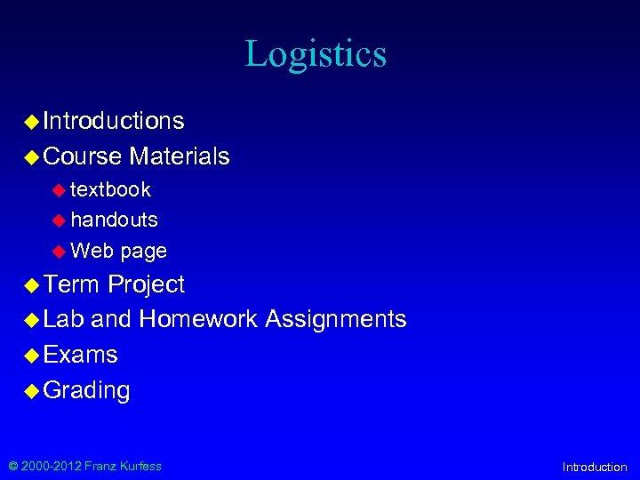 Logistics u Introductions u Course Materials u textbook u handouts u Web page u