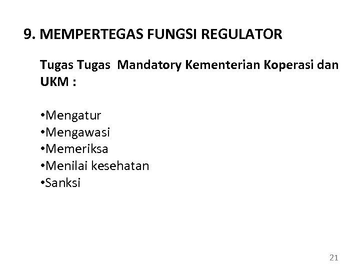 9. MEMPERTEGAS FUNGSI REGULATOR Tugas Mandatory Kementerian Koperasi dan UKM : • Mengatur •