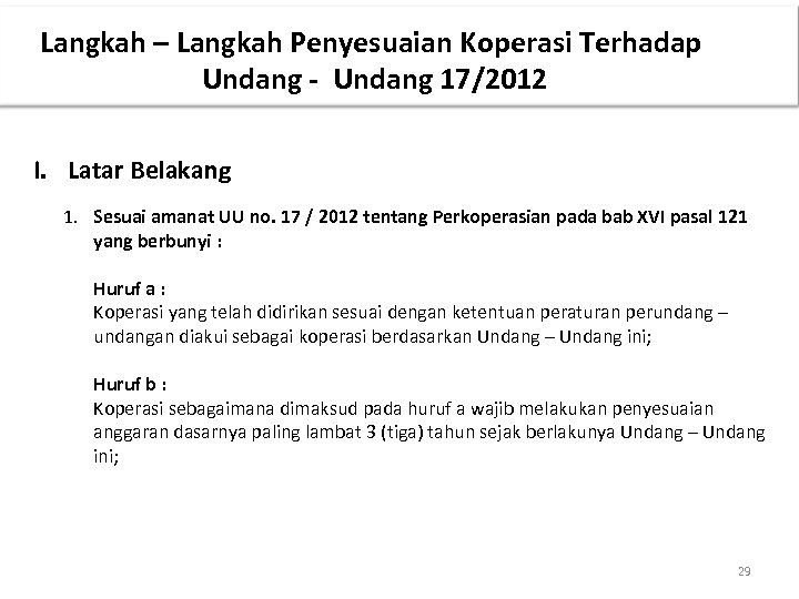 Langkah – Langkah Penyesuaian Koperasi Terhadap Undang - Undang 17/2012 I. Latar Belakang 1.