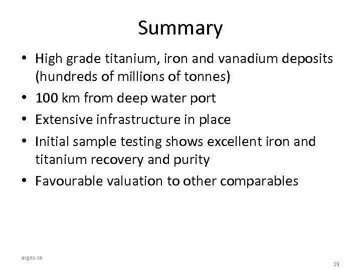 Summary • High grade titanium, iron and vanadium deposits (hundreds of millions of tonnes)