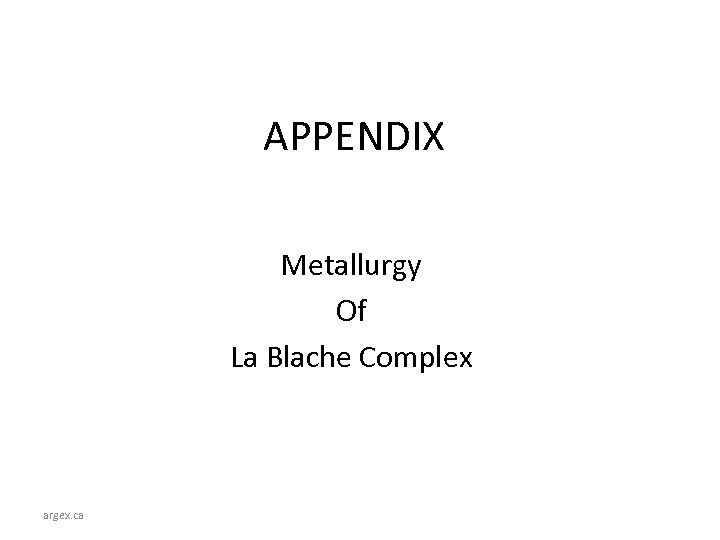 APPENDIX Metallurgy Of La Blache Complex argex. ca