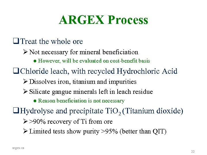 ARGEX Process q Treat the whole ore Ø Not necessary for mineral beneficiation ●