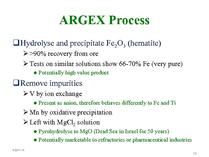 ARGEX Process q Hydrolyse and precipitate Fe 2 O 3 (hematite) Ø >90% recovery