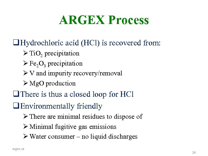 ARGEX Process q Hydrochloric acid (HCl) is recovered from: Ø Ti. O 2 precipitation