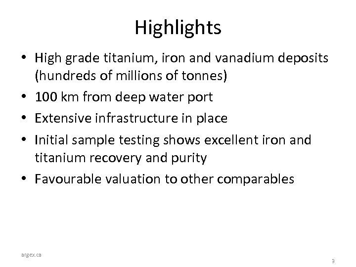 Highlights • High grade titanium, iron and vanadium deposits (hundreds of millions of tonnes)