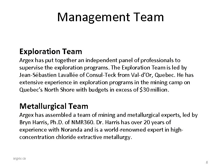 Management Team Exploration Team Argex has put together an independent panel of professionals to