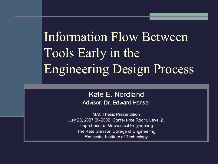 Information Flow Between Tools Early in the Engineering Design Process Kate E. Nordland Advisor: