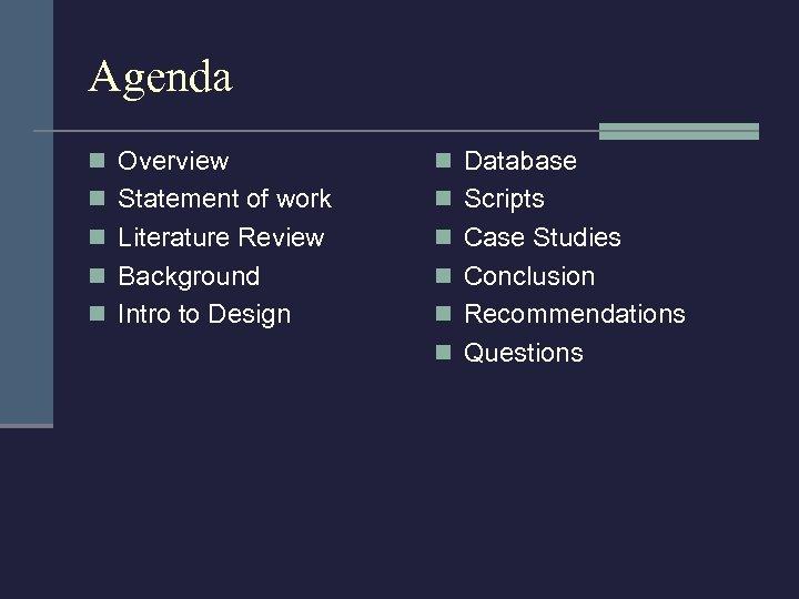 Agenda n Overview n Database n Statement of work n Scripts n Literature Review