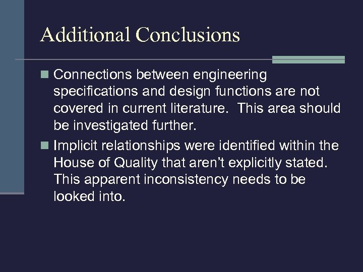 Additional Conclusions n Connections between engineering specifications and design functions are not covered in