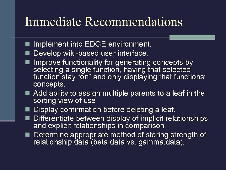 Immediate Recommendations n Implement into EDGE environment. n Develop wiki-based user interface. n Improve