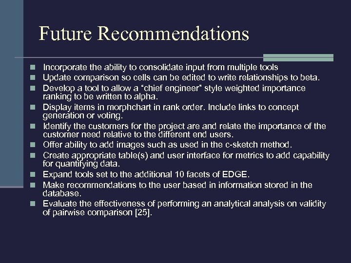 Future Recommendations n Incorporate the ability to consolidate input from multiple tools n Update