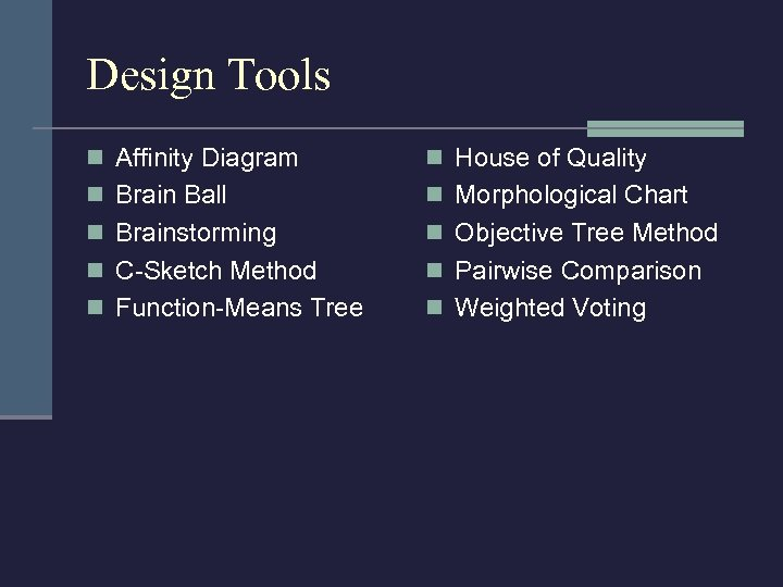 Design Tools n Affinity Diagram n House of Quality n Brain Ball n Morphological