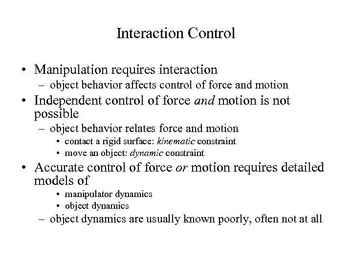 Interaction Control • Manipulation requires interaction – object behavior affects control of force and