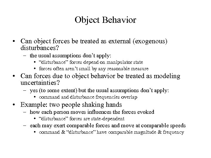Object Behavior • Can object forces be treated as external (exogenous) disturbances? – the