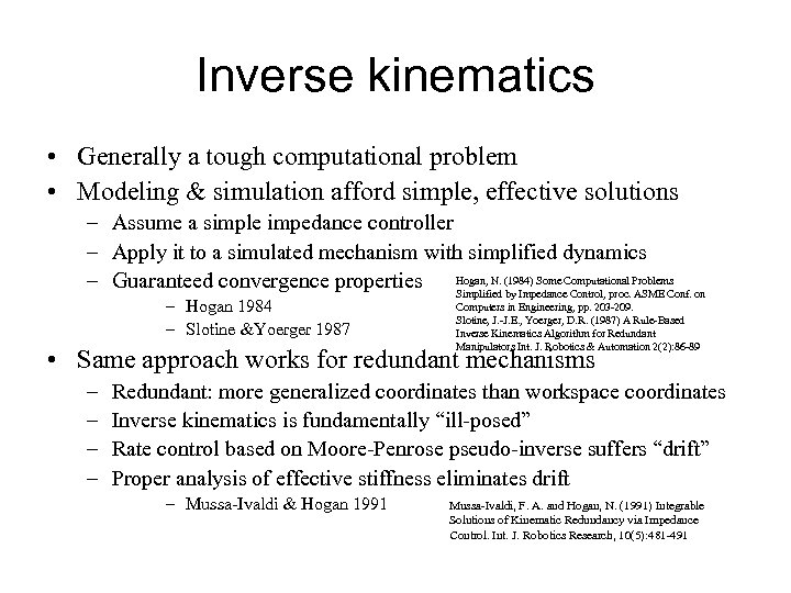 Inverse kinematics • Generally a tough computational problem • Modeling & simulation afford simple,