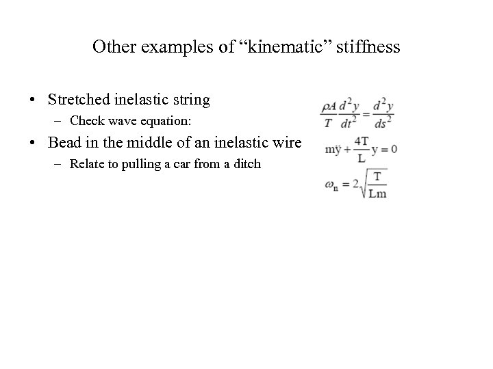 "Other examples of ""kinematic"" stiffness • Stretched inelastic string – Check wave equation: •"