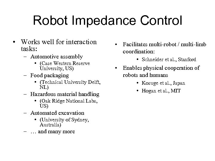 Robot Impedance Control • Works well for interaction tasks: – Automotive assembly • (Case