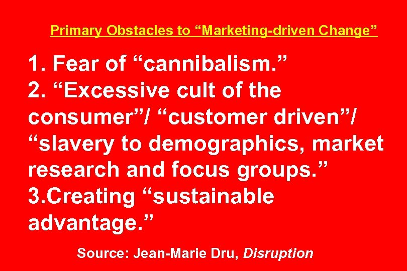 """Primary Obstacles to """"Marketing-driven Change"""" 1. Fear of """"cannibalism. """" 2. """"Excessive cult of"""