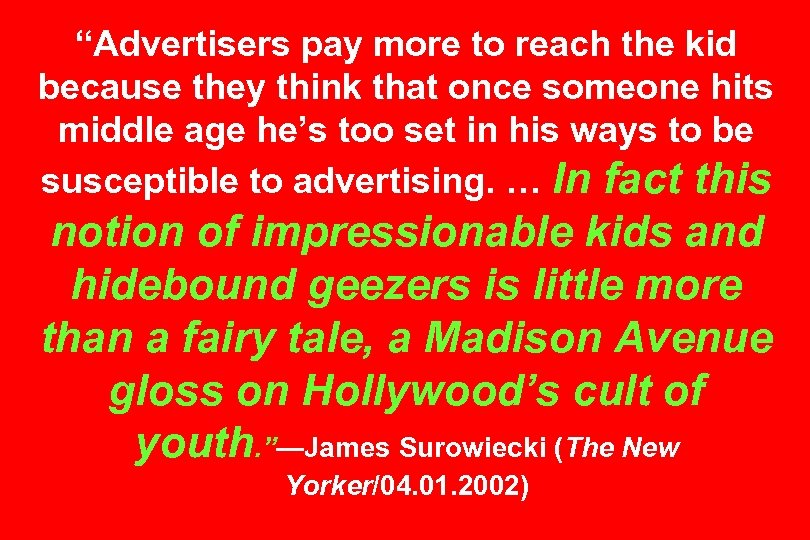 """""""Advertisers pay more to reach the kid because they think that once someone hits"""