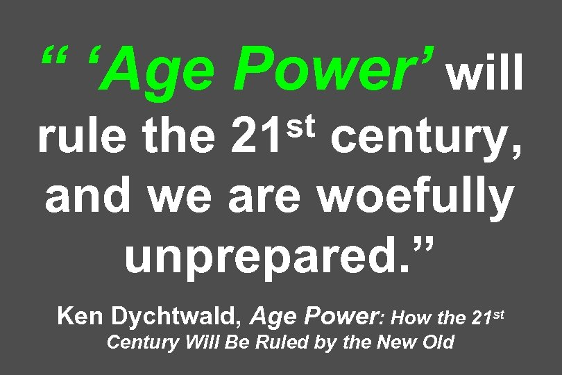""""""" 'Age Power' will st 21 rule the century, and we are woefully unprepared."""