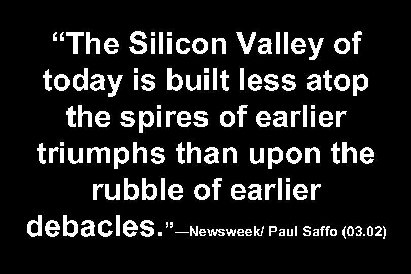 """""""The Silicon Valley of today is built less atop the spires of earlier triumphs"""