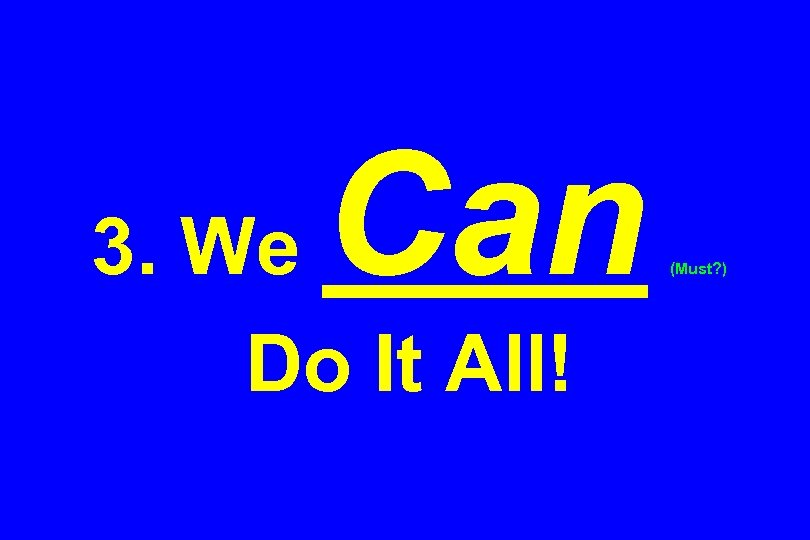 Can 3. We Do It All! (Must? )