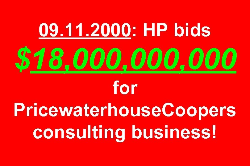 09. 11. 2000: HP bids $18, 000, 000 for Pricewaterhouse. Coopers consulting business!