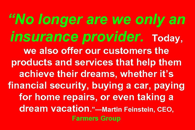 """""""No longer are we only an insurance provider. Today, we also offer our customers"""